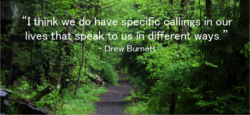 """""""I think we do have specific callings in our lives that speak to us in different ways."""""""