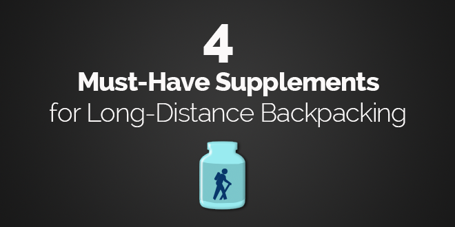 4 Must Have Supplements for Long Distance Backpacking
