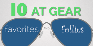 gear favorites and follies