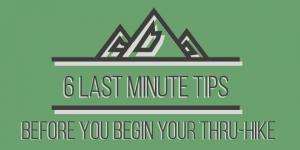 Six Last Minute Tips thru-hike