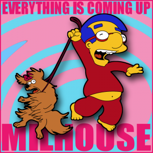 everything_is_coming_up_milhouse_by_leeroberts-d5zysl8