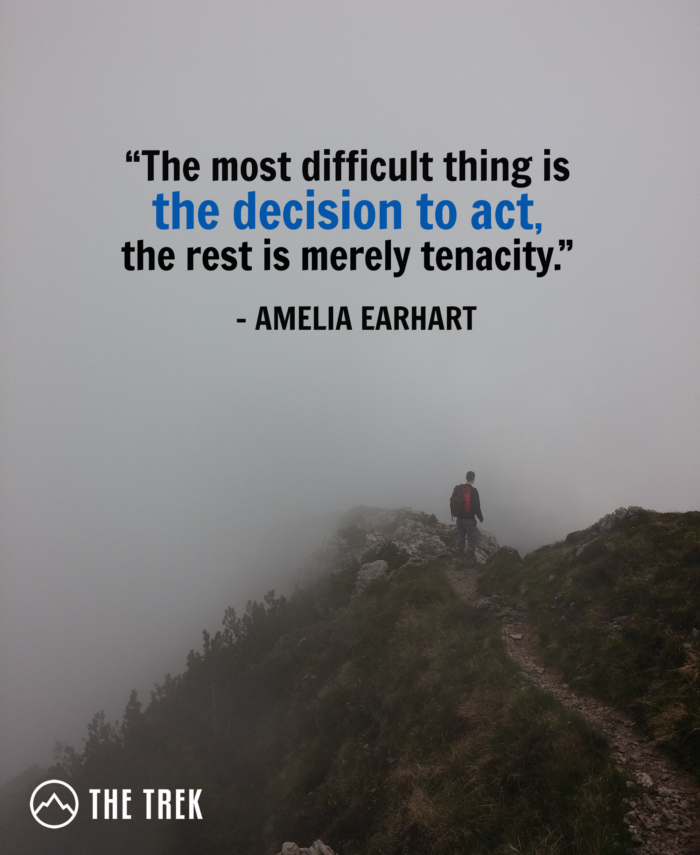 The most difficult thing is the decision to act, the rest is merely tenacity. - Amelia Earhart quote