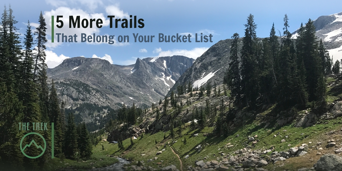 5 More Trails That Belong on Your Bucket List - The Trek
