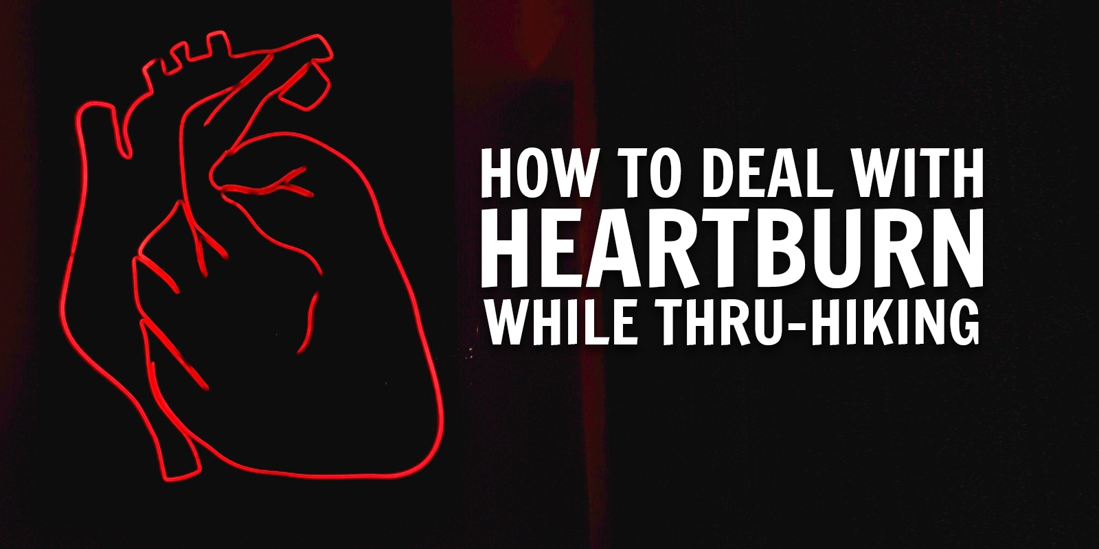 3 Strategies for Dealing with Heart Burn While Thru-Hiking