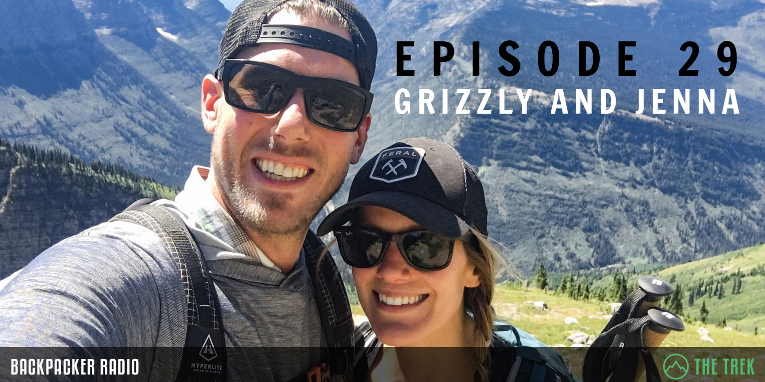 Backpacker Radio # 29: Valentine's Day 2.0 with Grizzly + Jenna, Tent Orgies, and How to Hike 30-Miles in a Day