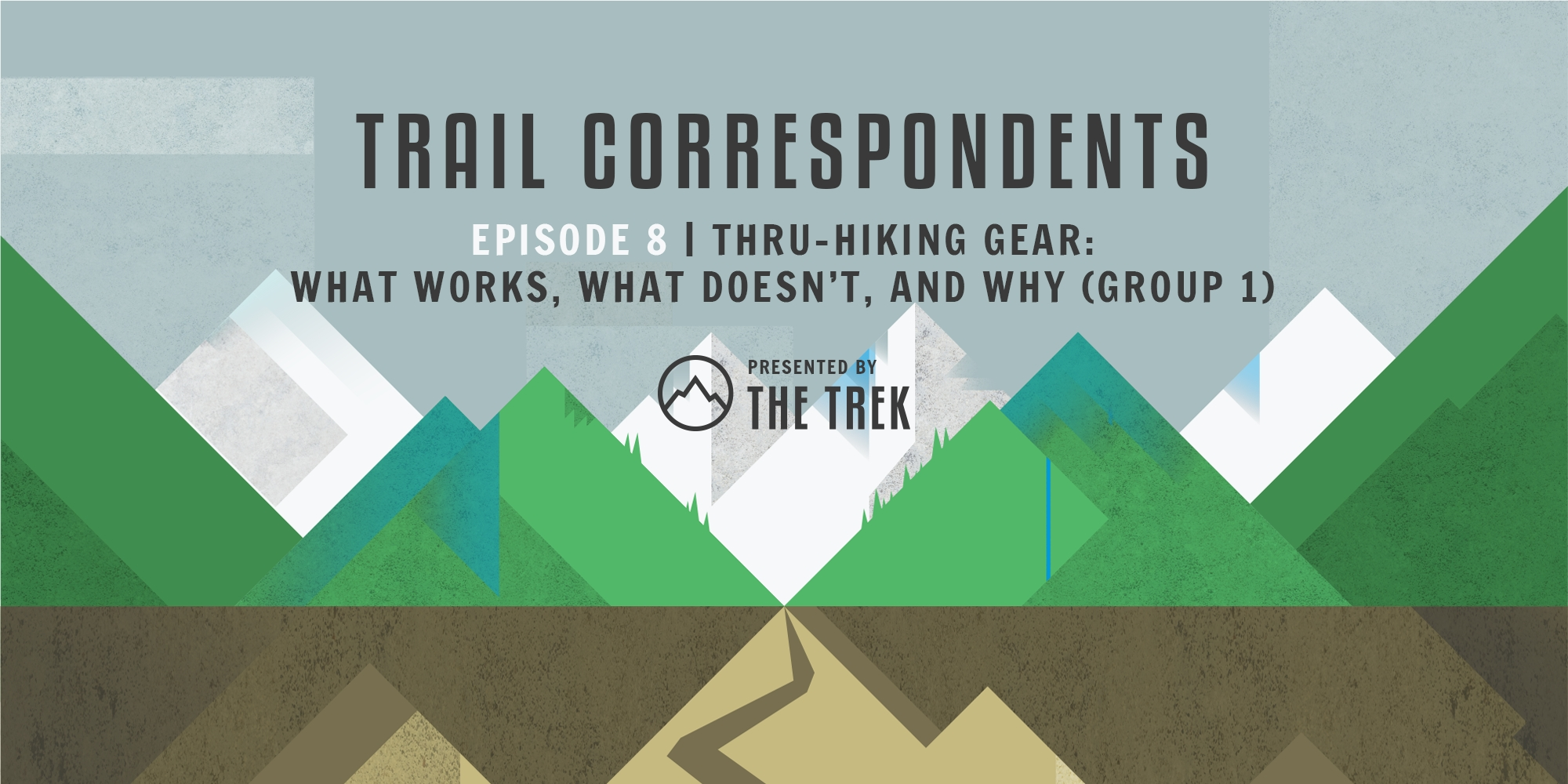 Trail Correspondents Episode #8 | Thru-Hiking Gear: What Works, What Doesn't, and Why (Group 1) - The Trek