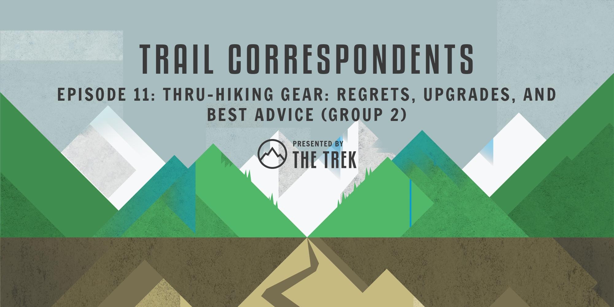 Trail Correspondents #11   Thru-Hiking Gear: Regrets, Upgrades, and Best Advice (Group 2) - The Trek