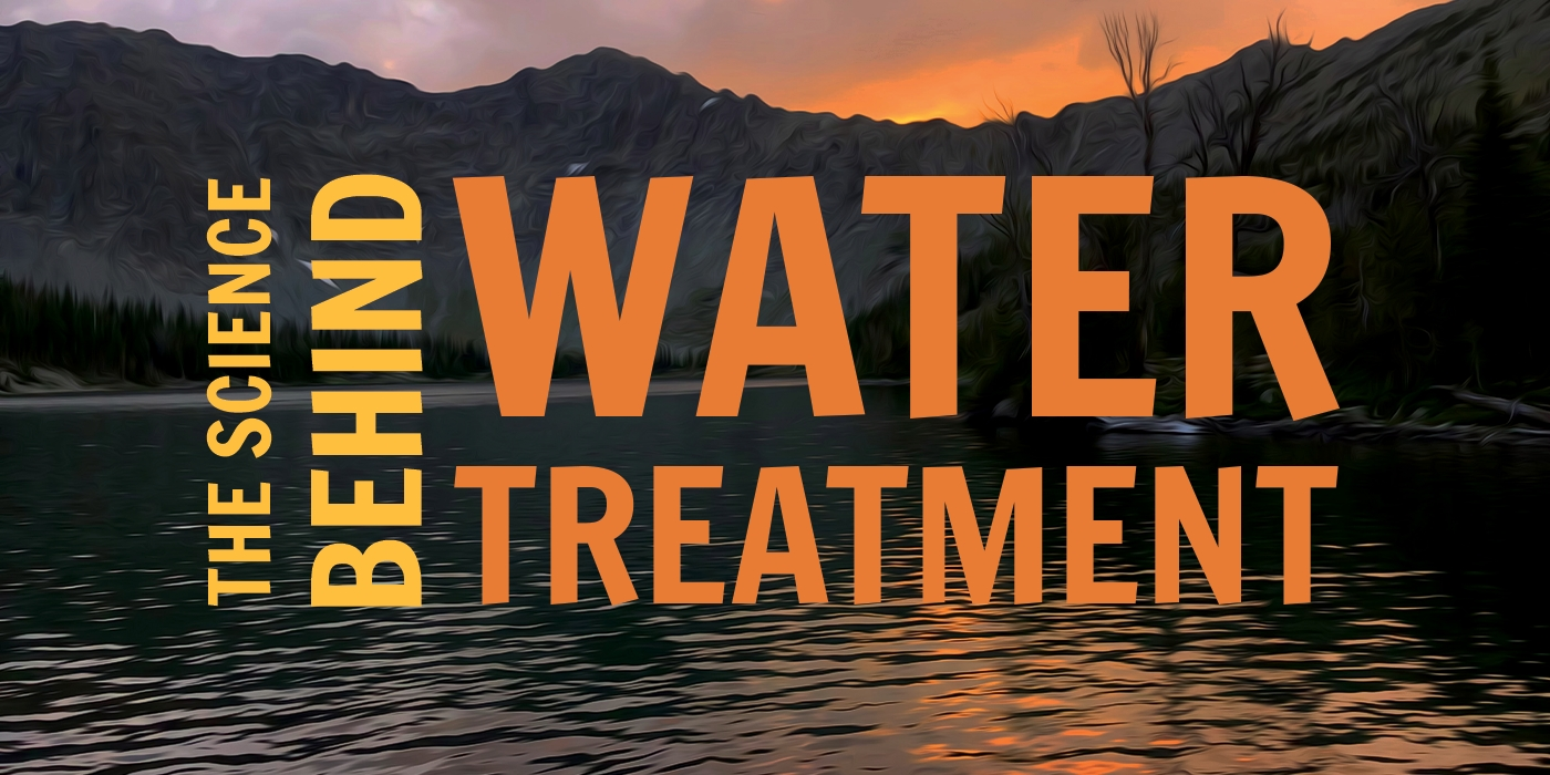 The Science of What's in Your Water, and Different Treatment Options - The Trek
