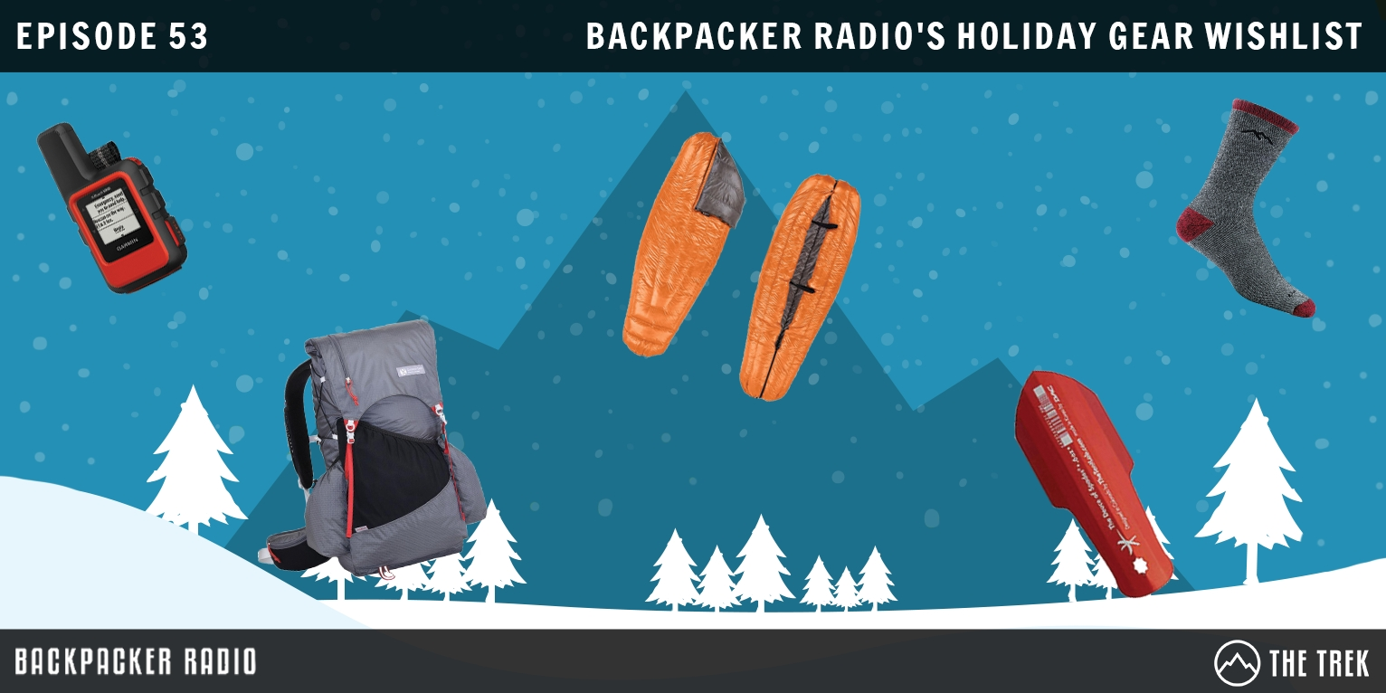 Backpacker Radio #53: The Ultimate Backpacker Holiday Gear Wish List - The Trek
